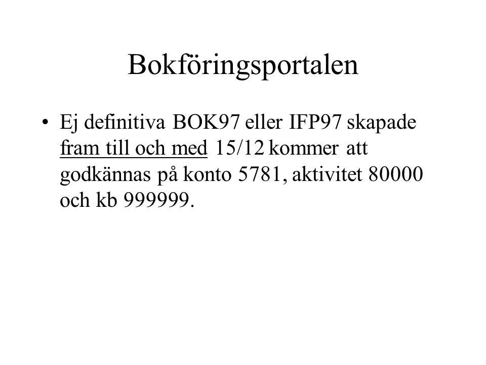Bokföringsportalen Ej definitiva BOK97 eller IFP97 skapade fram till och med 15/12 kommer att godkännas på konto 5781, aktivitet 80000 och kb 999999.