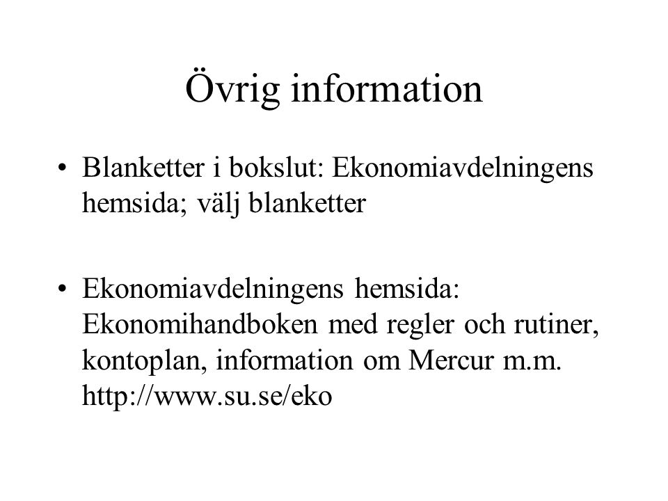 Övrig information Blanketter i bokslut: Ekonomiavdelningens hemsida; välj blanketter.