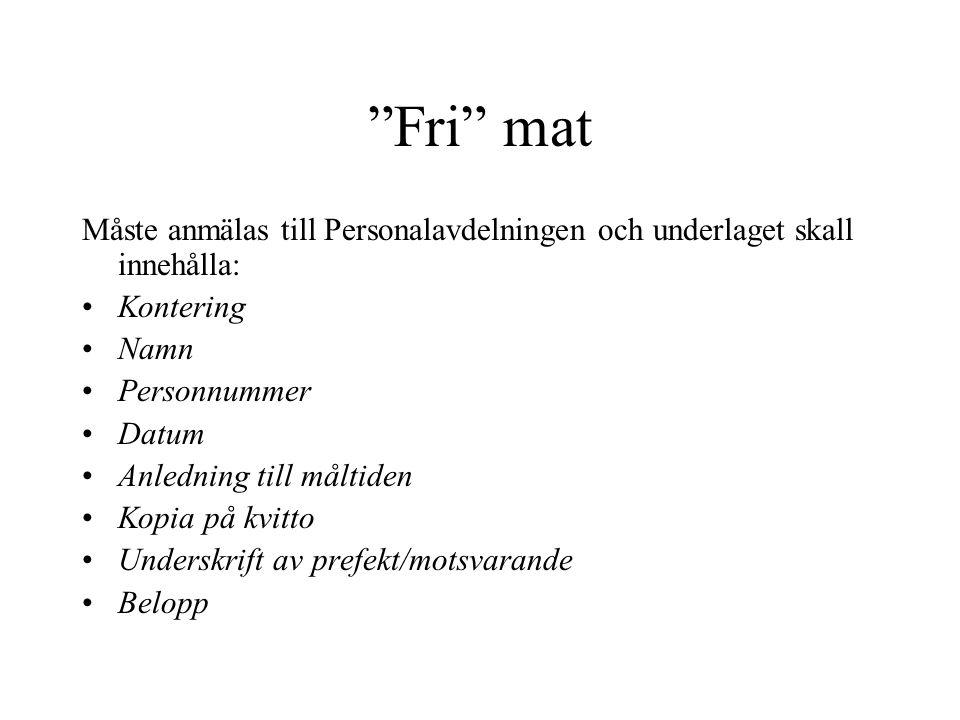 Fri mat Måste anmälas till Personalavdelningen och underlaget skall innehålla: Kontering. Namn.