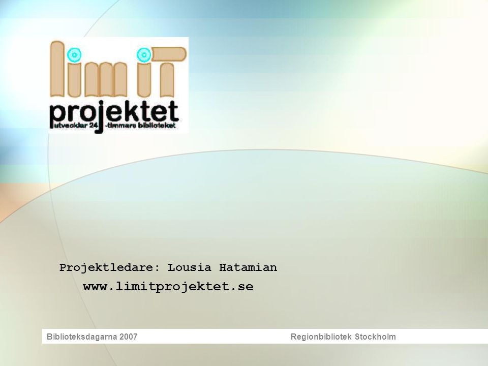 Projektledare: Lousia Hatamian www.limitprojektet.se