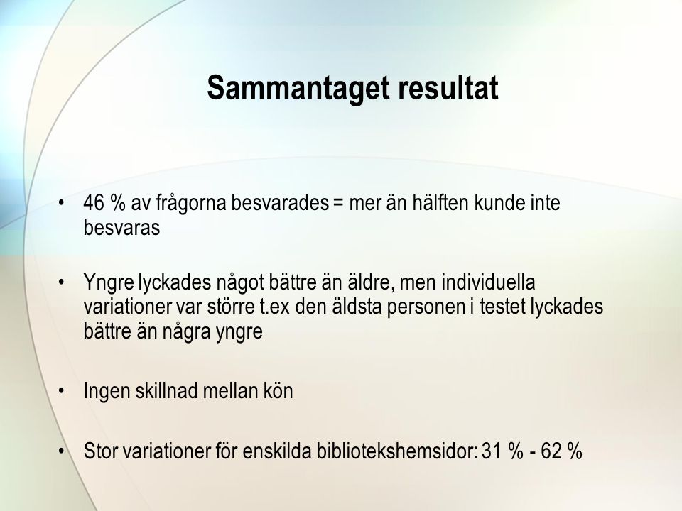 Sammantaget resultat 46 % av frågorna besvarades = mer än hälften kunde inte besvaras.