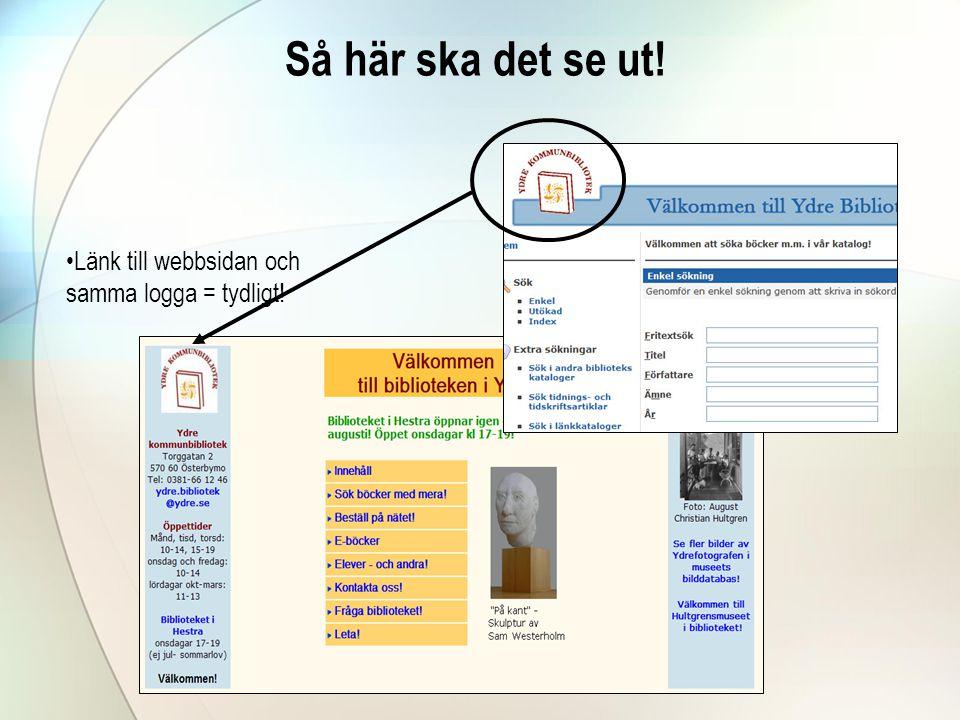 Så här ska det se ut! Länk till webbsidan och samma logga = tydligt!