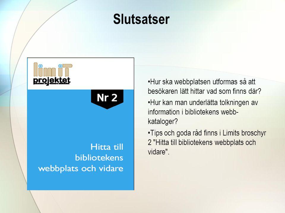 Slutsatser Hur ska webbplatsen utformas så att besökaren lätt hittar vad som finns där