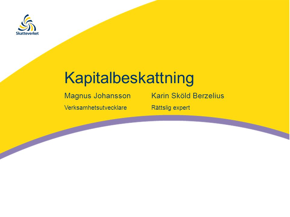 Kapitalbeskattning Magnus Johansson Karin Sköld Berzelius