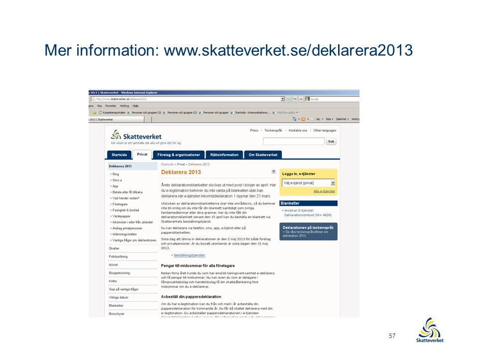Mer information: www.skatteverket.se/deklarera2013