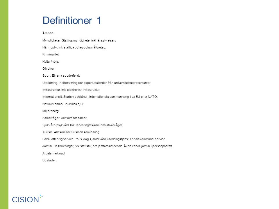 Definitioner 1 Ämnen: Myndigheter. Statliga myndigheter inkl länsstyrelsen. Näringsliv. Inkl statliga bolag och småföretag.
