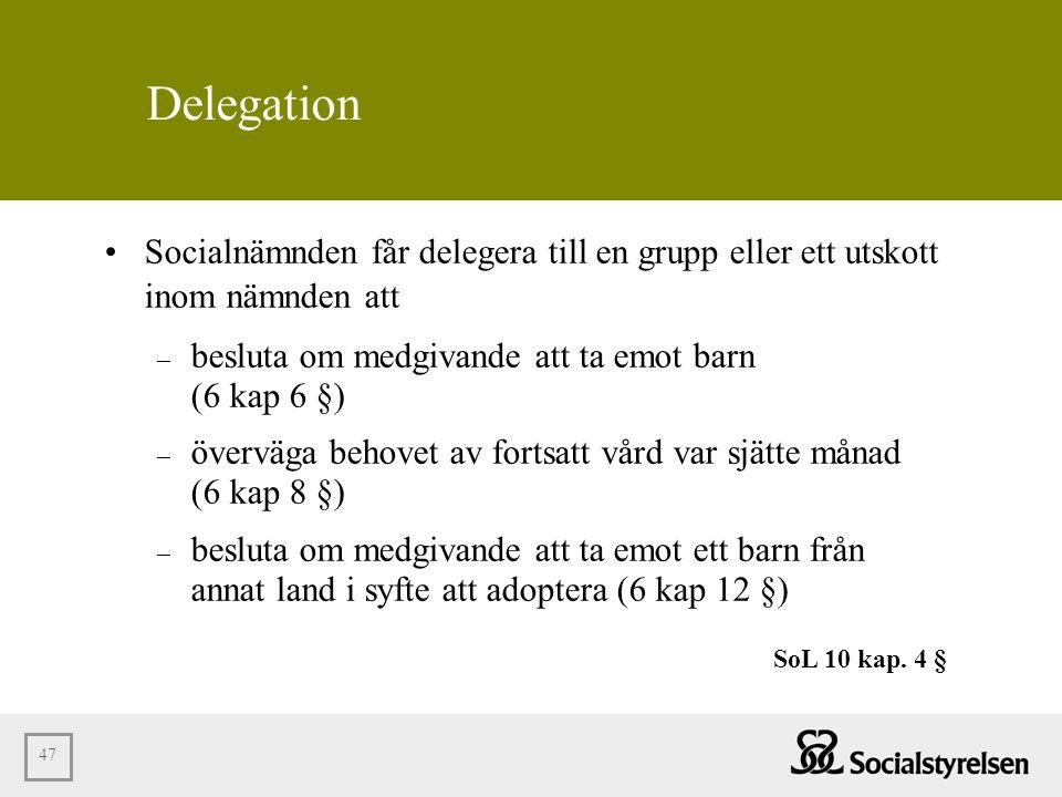 Delegation Socialnämnden får delegera till en grupp eller ett utskott inom nämnden att. besluta om medgivande att ta emot barn (6 kap 6 §)