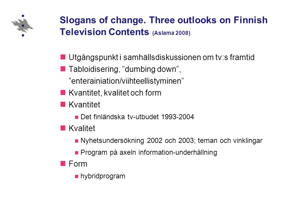 Slogans of change. Three outlooks on Finnish Television Contents (Aslama 2008)