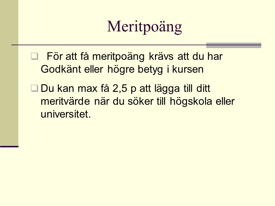 Meritpoäng För att få meritpoäng krävs att du har Godkänt eller högre betyg i kursen.