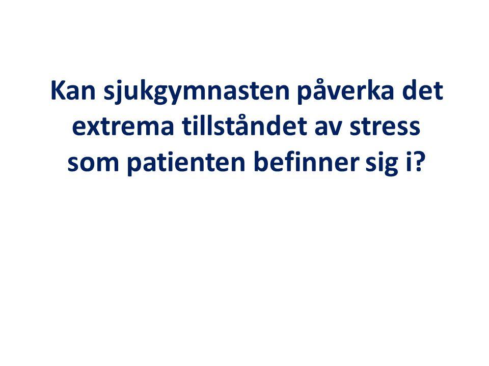Kan sjukgymnasten påverka det extrema tillståndet av stress som patienten befinner sig i