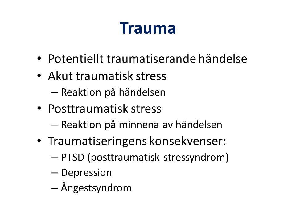 Trauma Potentiellt traumatiserande händelse Akut traumatisk stress
