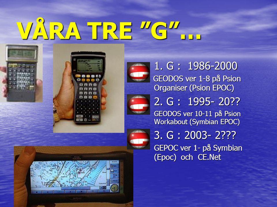 VÅRA TRE G … 1. G : 1986-2000 2. G : 1995- 20 3. G : 2003- 2