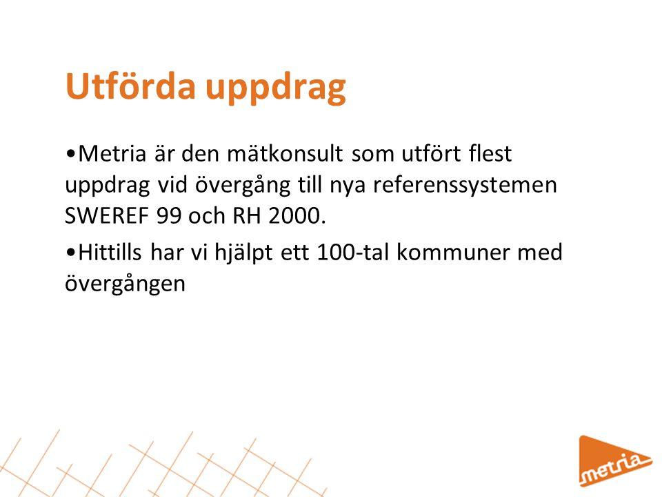 Utförda uppdrag Metria är den mätkonsult som utfört flest uppdrag vid övergång till nya referenssystemen SWEREF 99 och RH 2000.