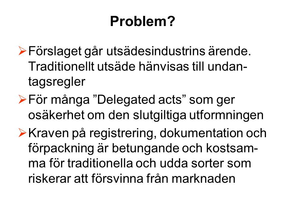 Problem Förslaget går utsädesindustrins ärende. Traditionellt utsäde hänvisas till undan-tagsregler.