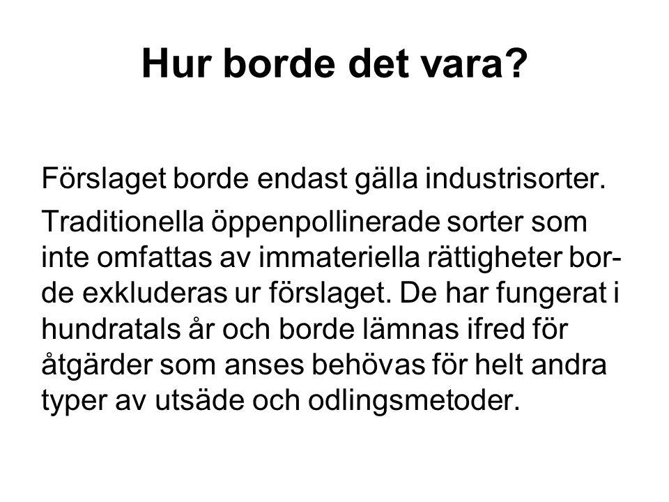 Hur borde det vara Förslaget borde endast gälla industrisorter.