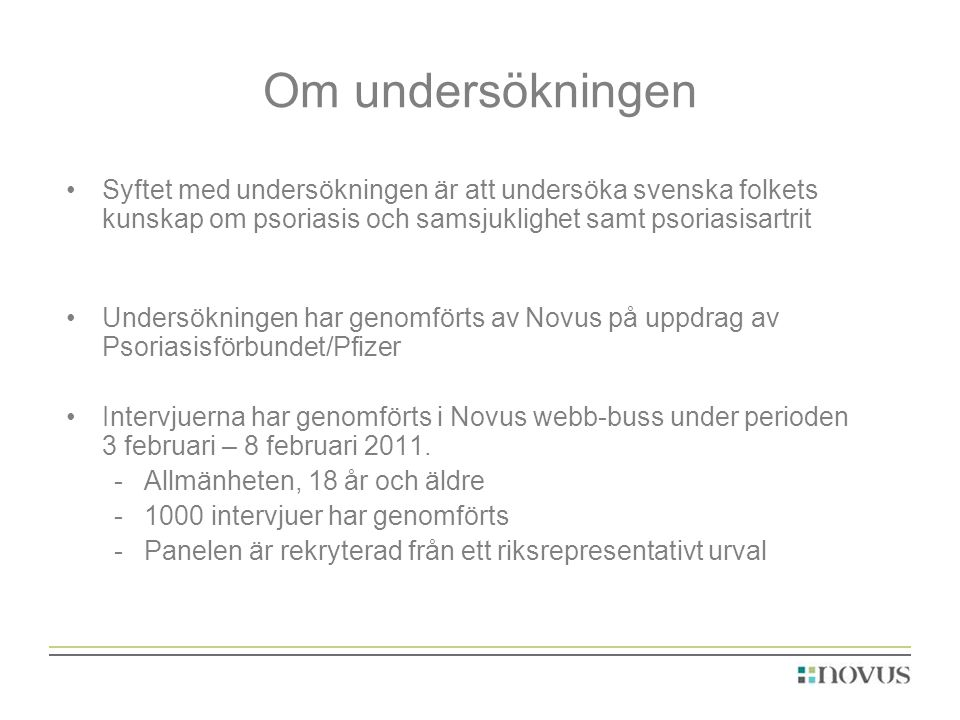 Om undersökningen Syftet med undersökningen är att undersöka svenska folkets kunskap om psoriasis och samsjuklighet samt psoriasisartrit.