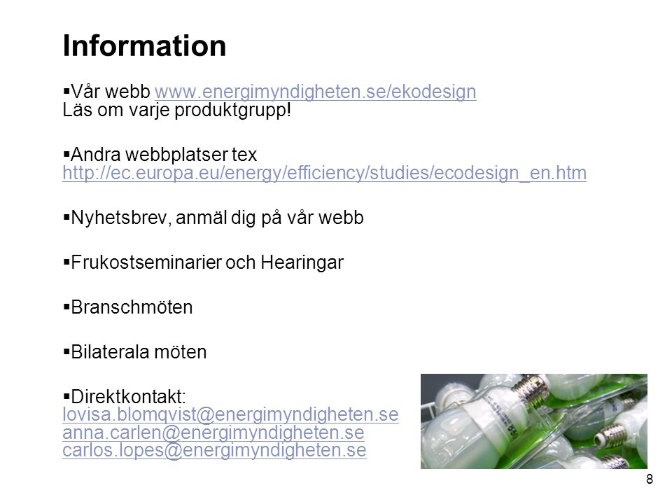 Information Vår webb www.energimyndigheten.se/ekodesign Läs om varje produktgrupp!