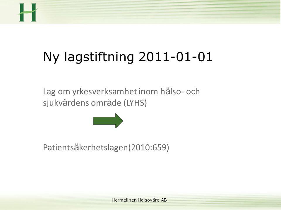 Ny lagstiftning 2011-01-01 Lag om yrkesverksamhet inom hälso- och sjukvårdens område (LYHS) Patientsäkerhetslagen(2010:659)
