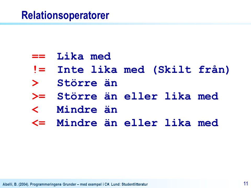 Relationsoperatorer == Lika med. != Inte lika med (Skilt från) > Större än. >= Större än eller lika med.