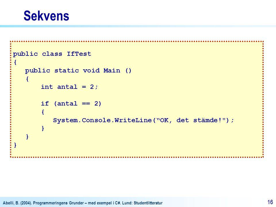 Sekvens public class IfTest { public static void Main ()