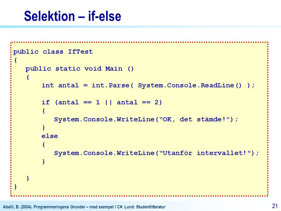 Selektion – if-else public class IfTest { public static void Main ()