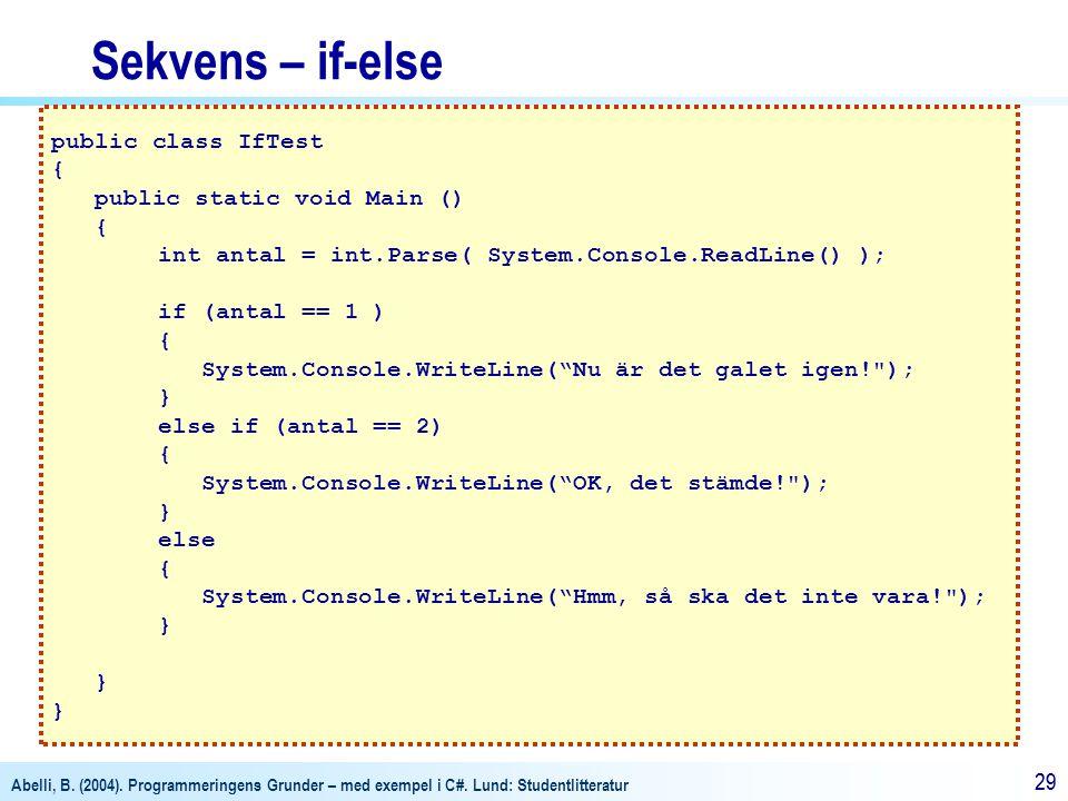 Sekvens – if-else public class IfTest { public static void Main ()