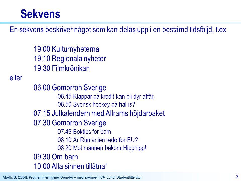 Sekvens En sekvens beskriver något som kan delas upp i en bestämd tidsföljd, t.ex. 19.00 Kulturnyheterna.
