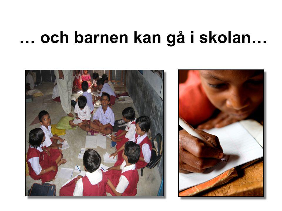 … och barnen kan gå i skolan…