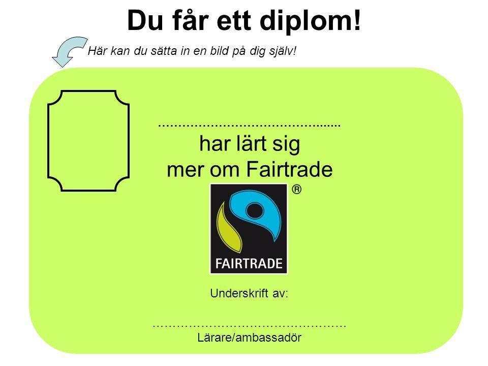 Du får ett diplom! har lärt sig mer om Fairtrade