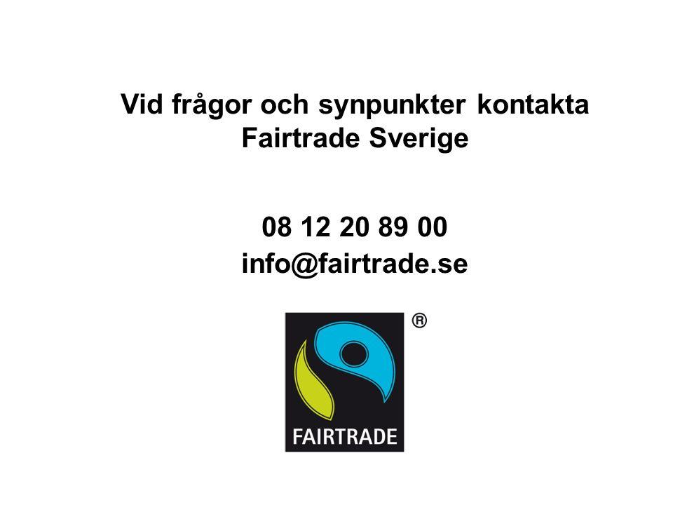 Vid frågor och synpunkter kontakta Fairtrade Sverige