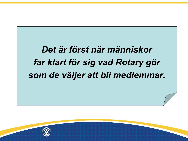 Det är först när människor får klart för sig vad Rotary gör