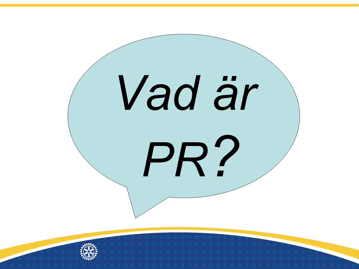 Vad är PR What is PR. PR - the practice of managing communication between an organization and its publics.