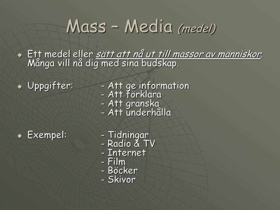 Mass – Media (medel) Ett medel eller sätt att nå ut till massor av människor. Många vill nå dig med sina budskap.