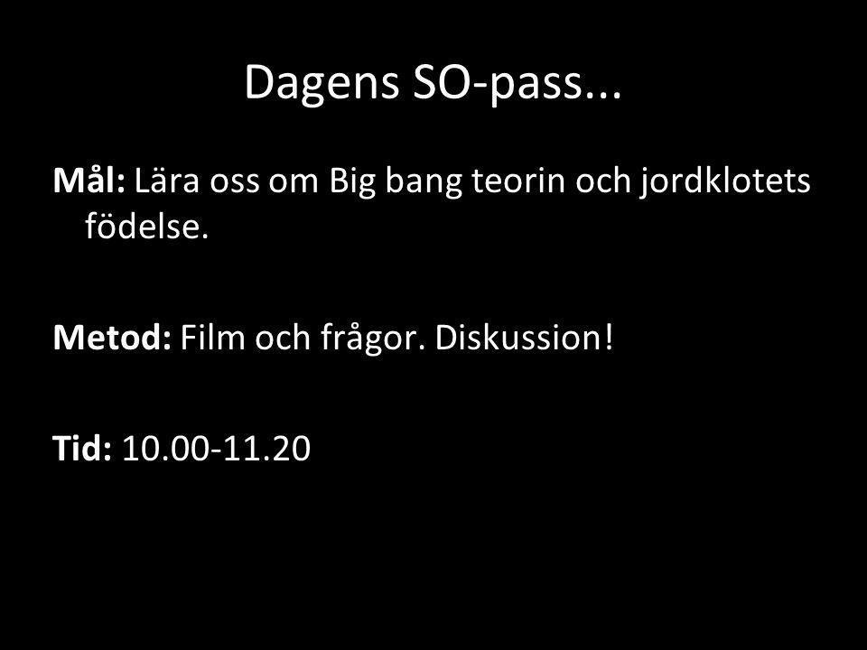 Dagens SO-pass... Mål: Lära oss om Big bang teorin och jordklotets födelse.