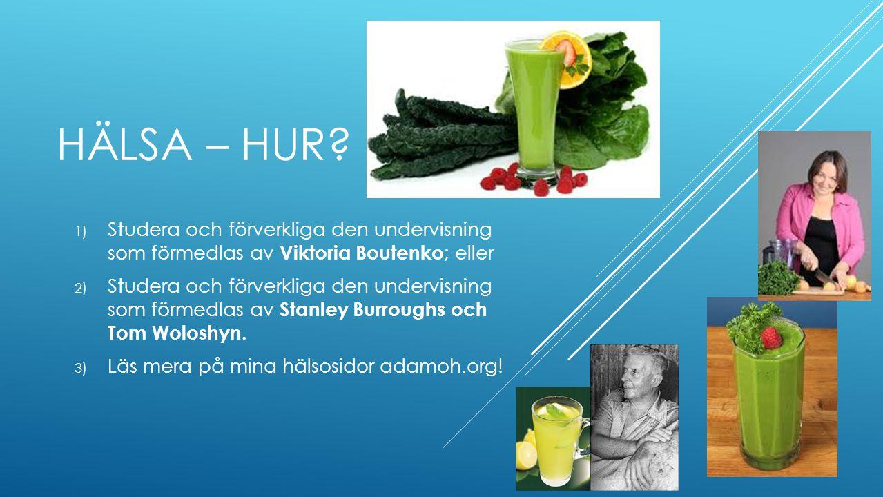 Hälsa – hur Studera och förverkliga den undervisning som förmedlas av Viktoria Boutenko; eller.