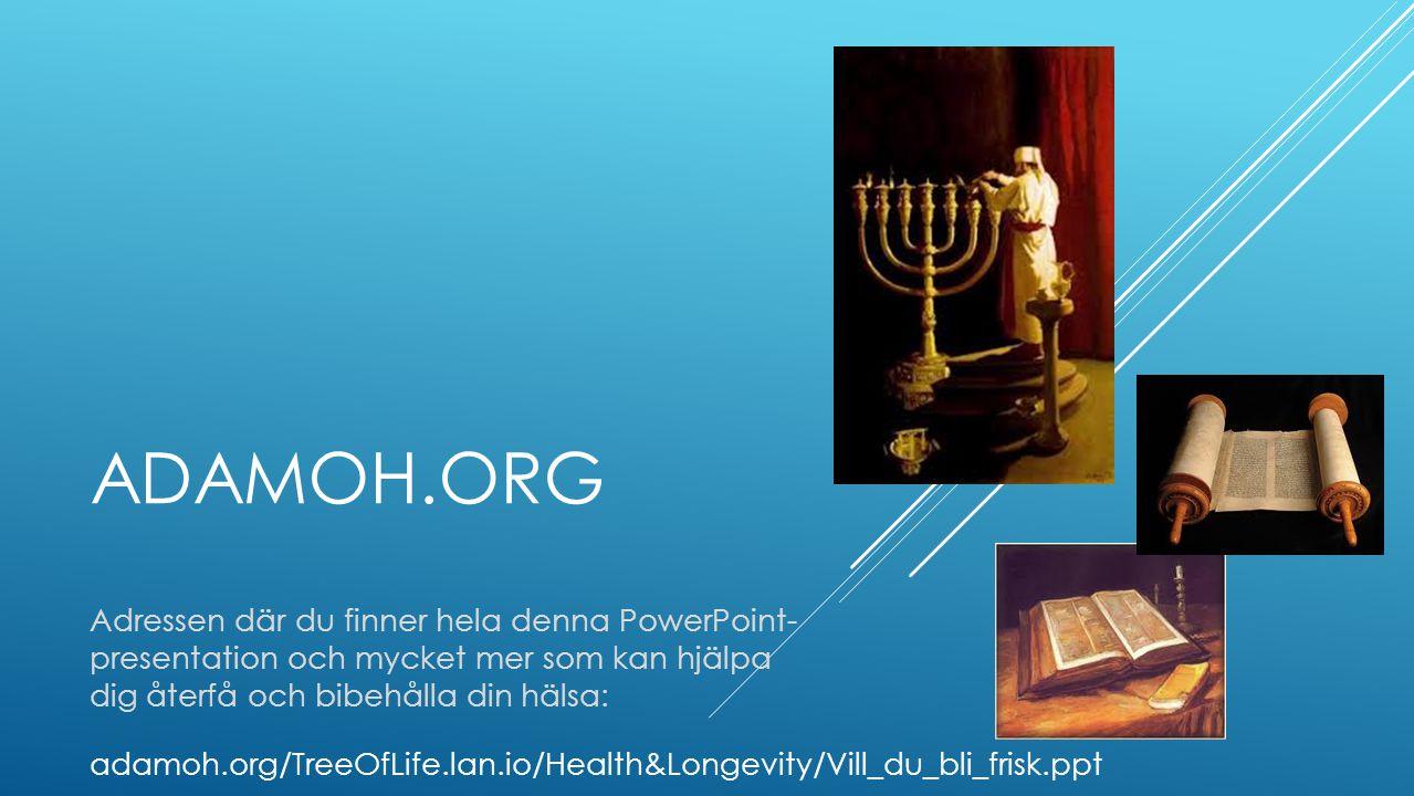 Adamoh.org Adressen där du finner hela denna PowerPoint- presentation och mycket mer som kan hjälpa dig återfå och bibehålla din hälsa: