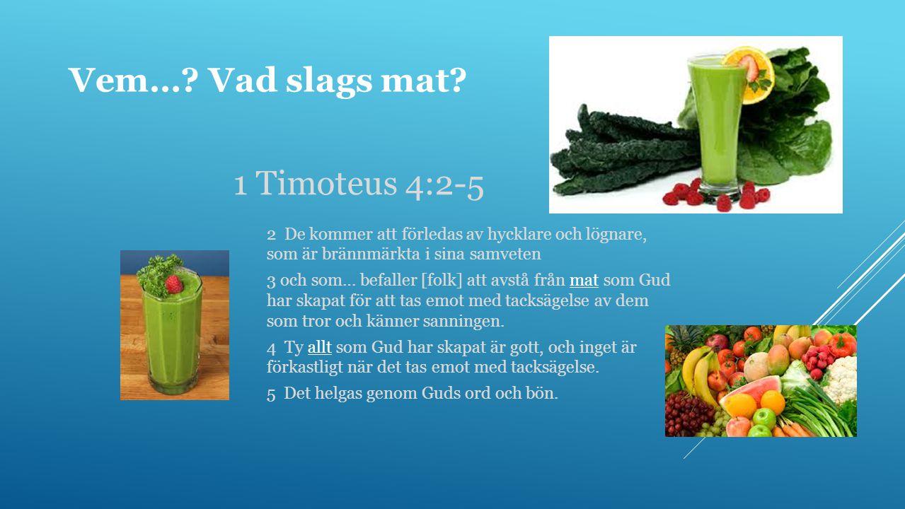 Vem… Vad slags mat 1 Timoteus 4:2-5