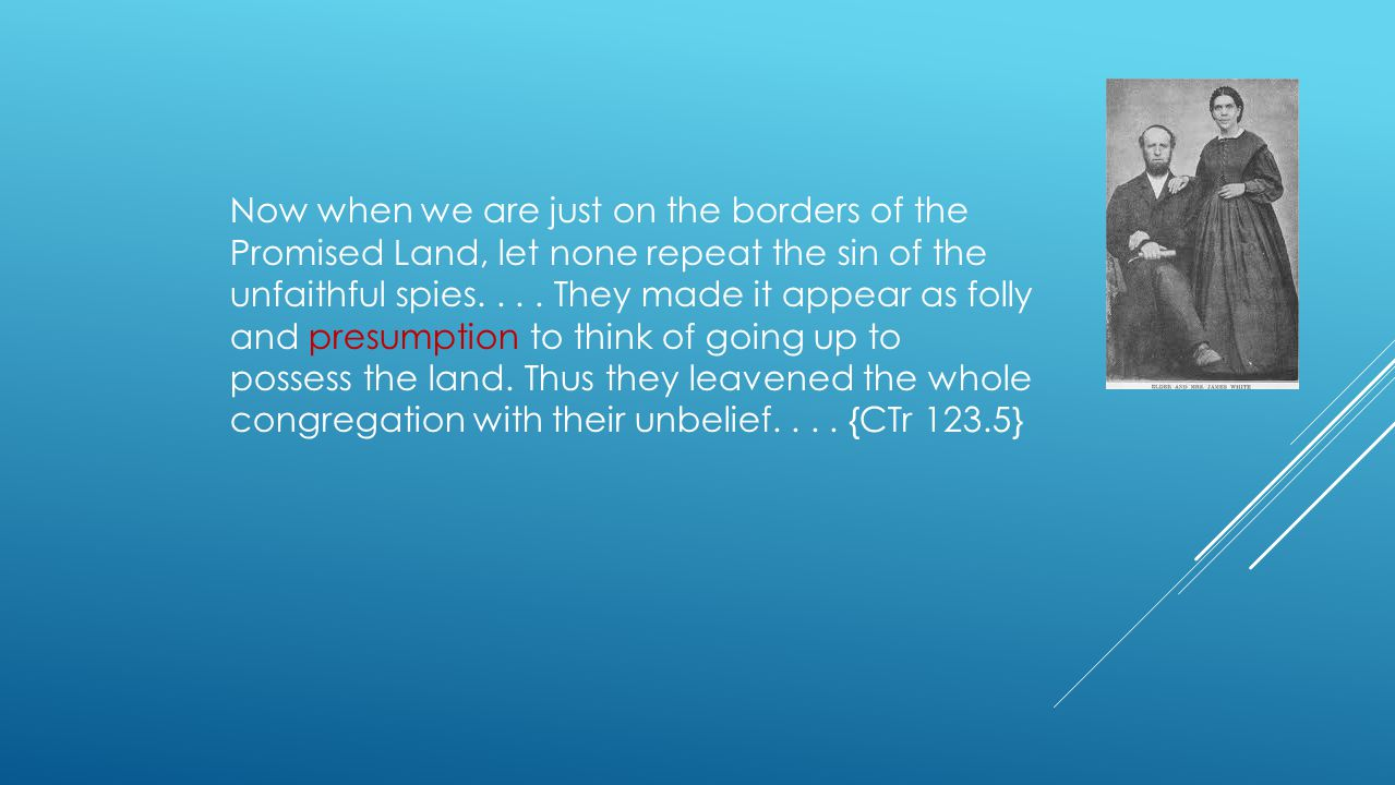 Now when we are just on the borders of the Promised Land, let none repeat the sin of the unfaithful spies.