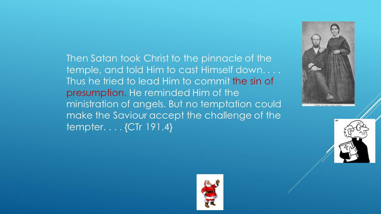 Then Satan took Christ to the pinnacle of the temple, and told Him to cast Himself down.