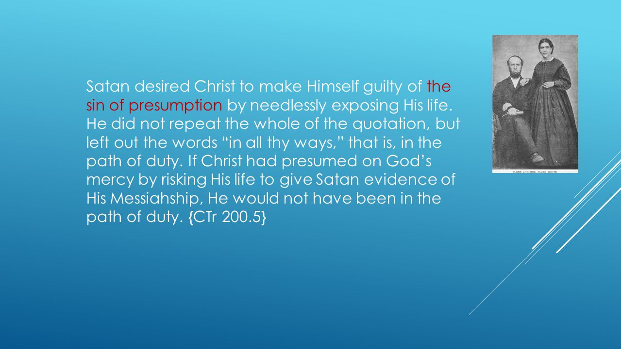 Satan desired Christ to make Himself guilty of the sin of presumption by needlessly exposing His life.
