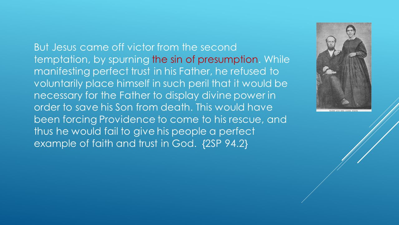 But Jesus came off victor from the second temptation, by spurning the sin of presumption.