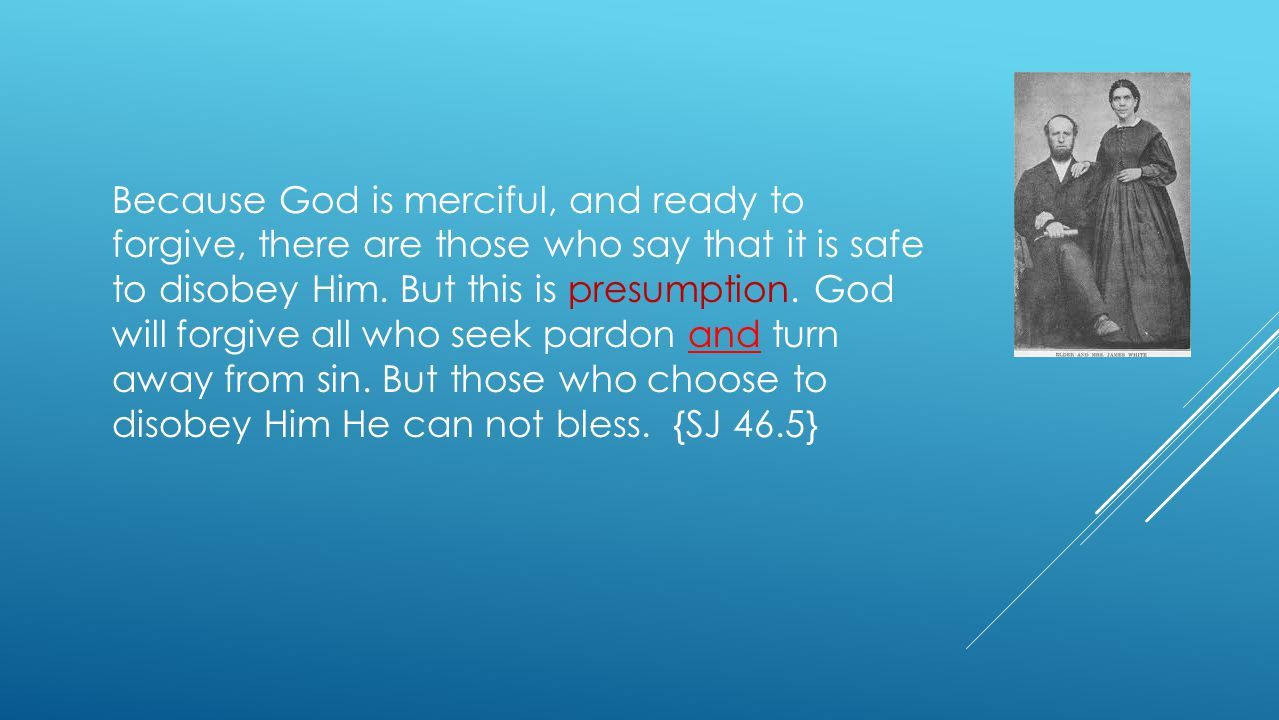 Because God is merciful, and ready to forgive, there are those who say that it is safe to disobey Him.
