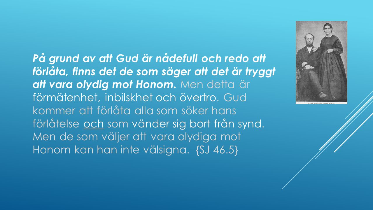 På grund av att Gud är nådefull och redo att förlåta, finns det de som säger att det är tryggt att vara olydig mot Honom.