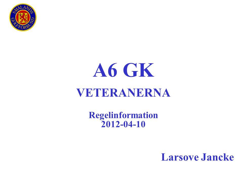 A6 GK VETERANERNA Regelinformation 2012-04-10 Larsove Jancke