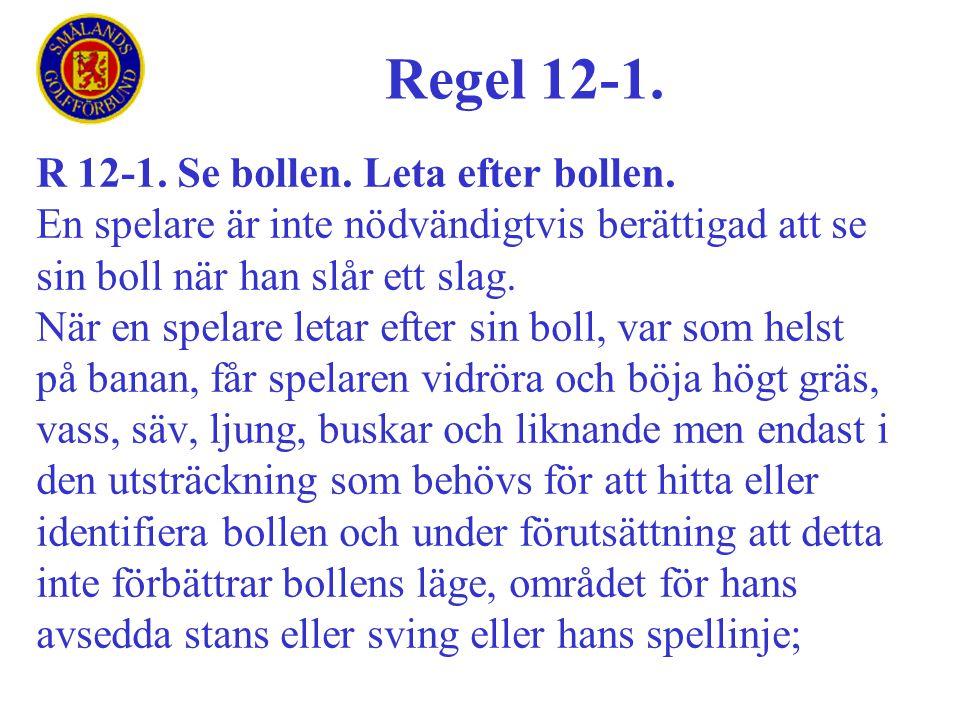 Regel 12-1. R 12-1. Se bollen. Leta efter bollen.