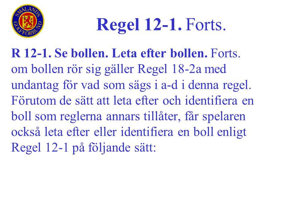 Regel 12-1. Forts. R 12-1. Se bollen. Leta efter bollen. Forts.