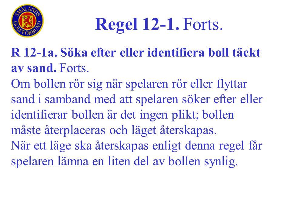 Regel 12-1. Forts. R 12-1a. Söka efter eller identifiera boll täckt av sand. Forts.