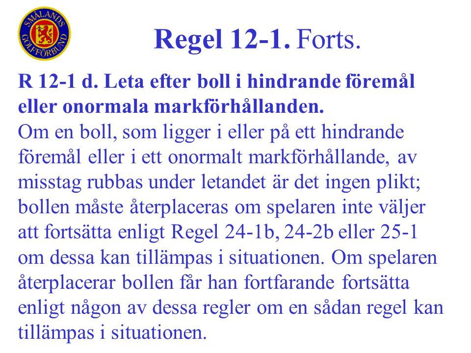 Regel 12-1. Forts. R 12-1 d. Leta efter boll i hindrande föremål eller onormala markförhållanden.