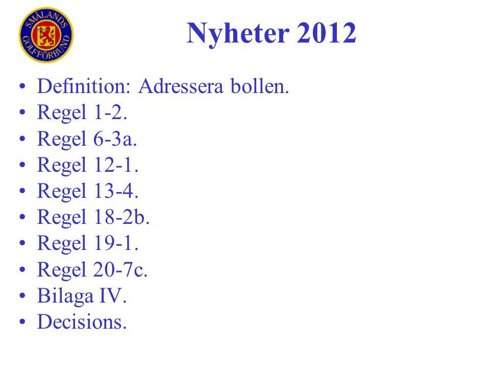 Nyheter 2012 Definition: Adressera bollen. Regel 1-2. Regel 6-3a.