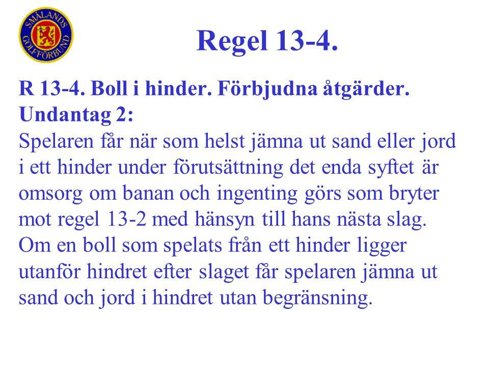 Regel 13-4. R 13-4. Boll i hinder. Förbjudna åtgärder. Undantag 2: